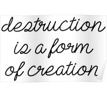 Destruction is a form of creation. Poster
