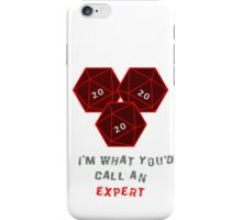 Natural 20. I'm what you call an expert. iPhone Case/Skin