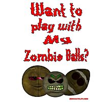 Want to play with my zombie balls? Photographic Print