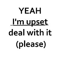 Yeah im upset deal with it (please) Photographic Print