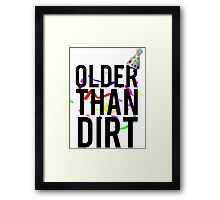 Older Than Dirt Birthday Gag Framed Print