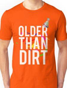 Older Than Dirt Birthday Gag Unisex T-Shirt