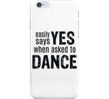 Easily Says YES when asked to DANCE iPhone Case/Skin