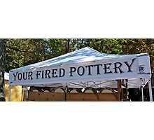 You're Fired Pottery! Photographic Print