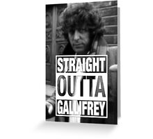 Straight Outta Gallifrey- BAKER Greeting Card