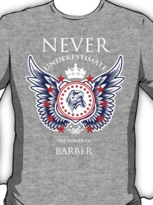 Never Underestimate The Power Of Barber - Tshirts & Accessories T-Shirt