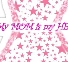 My Mom Is My Hero - Breast Cancer Awareness Sticker