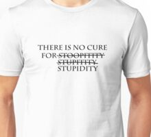 No Cure For Stoopidity (Version 2) Unisex T-Shirt