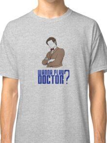 Wanna play Doctor? Classic T-Shirt