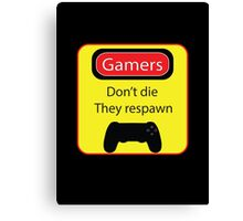 Gamers don't die Canvas Print