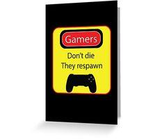 Gamers don't die Greeting Card