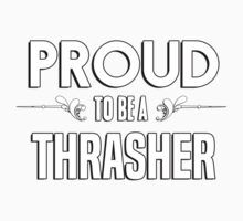Proud to be a Thrasher. Show your pride if your last name or surname is Thrasher Kids Clothes
