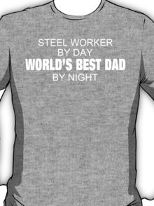 Steel Worker By Day World's Best Dad By Night - Tshirts T-Shirt