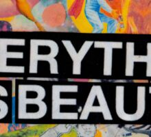 Everything Has Beauty Sticker