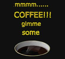 mmm..Coffee..gimme some... Unisex T-Shirt