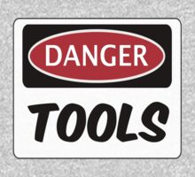 TOOLS, FUNNY FAKE SAFETY SIGN SIGNAGE by DangerSigns