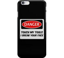 TOUCH MY TOOLS & I BREAK YOUR FACE, FUNNY FAKE SAFETY SIGN SIGNAGE iPhone Case/Skin