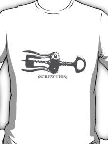 Screw this T-Shirt