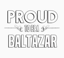 Proud to be a Baltazar. Show your pride if your last name or surname is Baltazar Kids Clothes