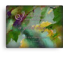a good day -wisdom saying 1 Canvas Print