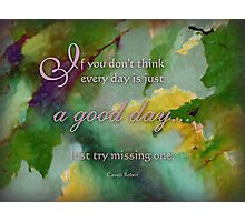 a good day -wisdom saying 1 Photographic Print