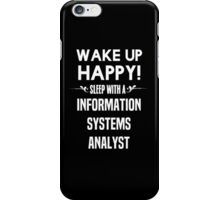 Wake up happy! Sleep with a Information Systems Analyst. iPhone Case/Skin