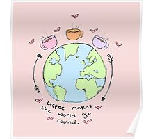 Coffee makes the world go round. Poster