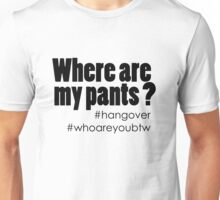 Hangover: where are my pants ? Unisex T-Shirt