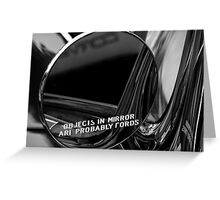 Objects In Mirror Are Probably Fords Greeting Card