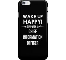 Wake up happy! Sleep with a Chief Information Officer. iPhone Case/Skin