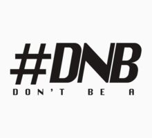 #DNB Don't be a by swapo
