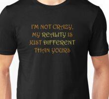 I'm Not Crazy Unisex T-Shirt