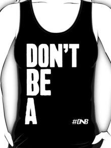 Don't Be A - #DNB Black T-Shirt