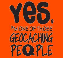 Yes, I'm one of those geocaching people Kids Tee