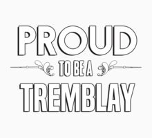 Proud to be a Tremblay. Show your pride if your last name or surname is Tremblay Kids Clothes