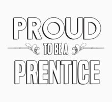Proud to be a Prentice. Show your pride if your last name or surname is Prentice Kids Clothes