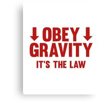 Obey Gravity. It's The Law. Canvas Print