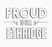 Proud to be a Ethridge. Show your pride if your last name or surname is Ethridge Kids Clothes
