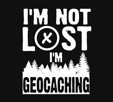 I'm not lost, I'm geocaching Unisex T-Shirt