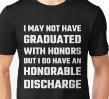 I May Not Have Graduated With Honors But I Do Have An Honorable Discharge Unisex T-Shirt
