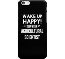 Wake up happy! Sleep with a Agricultural Scientist. iPhone Case/Skin