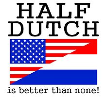 Half Dutch Is Better Than None! Photographic Print