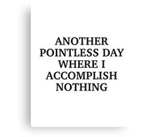 Another Pointless Day Canvas Print