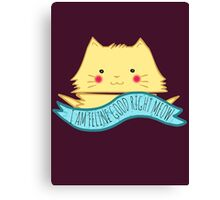 I am feline good right meow Canvas Print