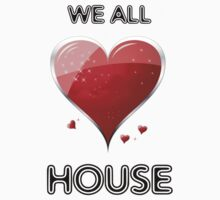 We All Love House by Paul Welding