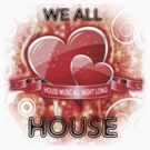 We All Love House - (House Music All Night Long) Grunge by Paul Welding