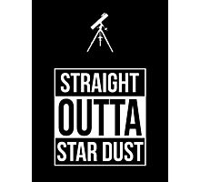 Straight Outta Star Dust Photographic Print