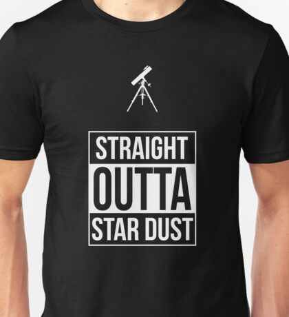 Straight Outta Star Dust Unisex T-Shirt