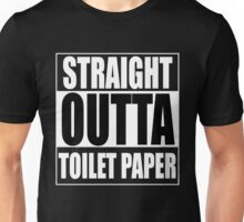 Straight OUTTA Toilet Paper Unisex T-Shirt