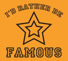 I'd Rather Be Famous by AmazingVision